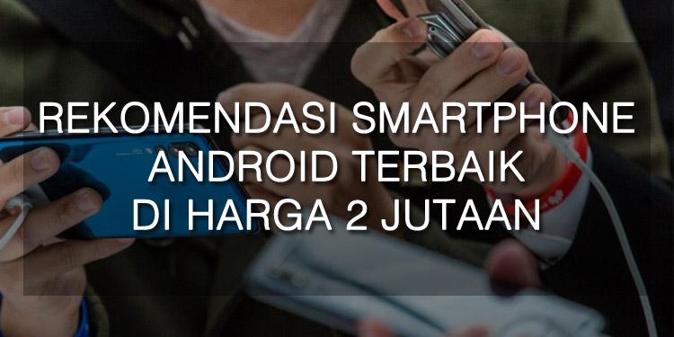 Rekomendasi Ponsel Android Terbaik di Harga 2 Jutaan